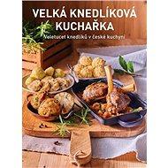 Velká knedlíková kuchařka: Veletucet knedlíků v české kuchyni - Kniha
