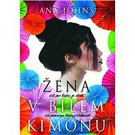 Žena v bílém kimonu: Žít pro lásku je štěstí, žít pouze pro lásku je bláhovost... - Kniha