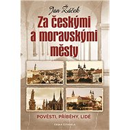 Za českými a moravskými městy: Pověsti, příběhy, lidé - Kniha