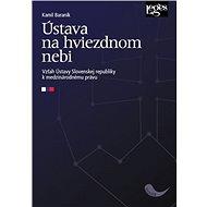 Ústava na hviezdnom nebi: Vzťah Ústavy Slovenskej republiky k medzinárodnému právu - Kniha