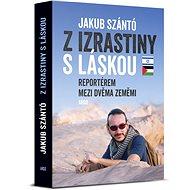 Z Izrastiny s láskou - Reportérem mezi dvěma zeměmi - Kniha