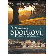 O hraběti Šporkovi, jeho Kuksu a Královédvorsku - Kniha