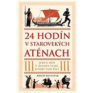 24 hodín v starovekých Aténach: Jeden deň v živote ľudí, ktorí tam žili - Kniha