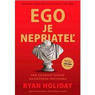 Ego je nepriateľ: Ako zvládnuť svojho najväčšieho protivníka