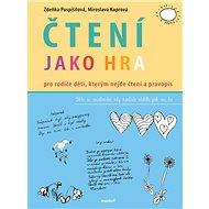 Čtení jako hra: Pro rodiče dětí, kterým nejde čtení a pravopis - Kniha