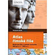 Atlas římské říše: Budování říše a období rozmachu: 300 př. n. l. – 200 n. l. - Kniha