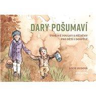 Dary Pošumaví: Tvořivé toulky s příběhy pro děti i dospělé - Kniha