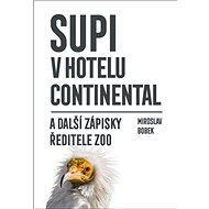 Supi v hotelu Continental: a další zápisky ředitele ZOO - Kniha