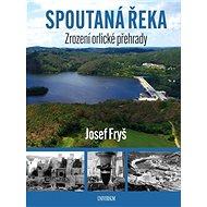 Spoutaná řeka Zrození Orlické přehrady - Kniha