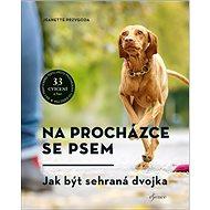 Na procházce se psem: Jak být sehraná dvojka - Kniha