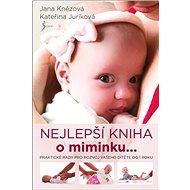 Nejlepší kniha o miminku ...: Praktické rady pro rozvoj vašeho dítěte do 1 roku - Kniha