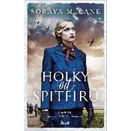 Holky od Spitfirů: Příběh žen, které bojovaly nejen na obloze - Kniha
