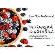 Veganská kuchařka: 50 báječných receptů pro všechny mlsouny - Kniha