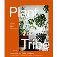 Plant Tribe: šťastný život s rostlinami - Kniha