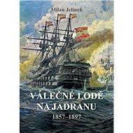 Válečné lodě na Jadranu: 1857–1897 - Kniha