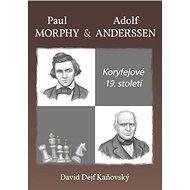 Koryfejové 19. století: Paul Morphy a Adolf Anderssen - Kniha