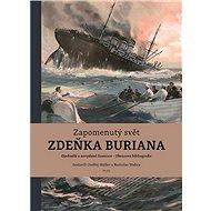 Zapomenutý svět Zdeňka Buriana: Ojedinelé a nevydané ilustrace - Obrazová bibliografie - Kniha