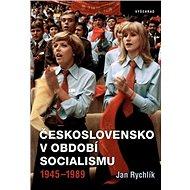 Československo v období socialismu 1945-1989 - Kniha