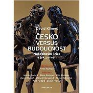 Česko versus budoucnost: Naše dnešní krize a jak z ní ven - Kniha