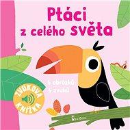 Ptáci z celého světa: Zvuková knížka - Kniha