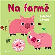 Na farmě: Zvuková knížka - Kniha