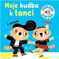 Moje hudba k tanci: Zvuková knížka - Kniha