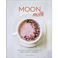Moon milk: 55 rostlinných nápojů pro dobrý spánek - Kniha