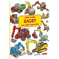 Velká knížka Bagry pro malé vypravěče - Kniha
