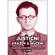 Justiční vraždy a mučení: Vojenská rozvědka a justice o sobě - Kniha