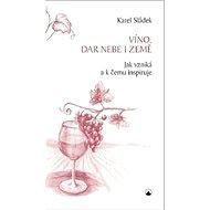 Víno, dar nebe a země: Jak vzniká a k čemu inspiruje - Kniha