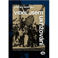 Viděl jsem ukřižování: České pohraničí v roce 1938 očima britského novináře - Kniha