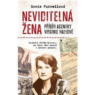 Neviditelná žena Příběh agentky Virginie Hallové: Skutečný příběh špionky, ze které mělo strach i sa - Kniha