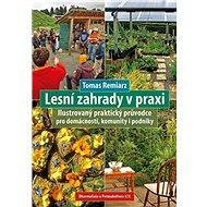 Lesní zahrady v praxi: Ilustrovaný praktický průvodce pro domácnosti, komunity i podniky - Kniha
