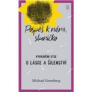 Pospěš k nám, sluníčko: Vyprávění otce o lásce a šílenství - Kniha