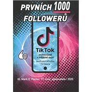 Prvních 1000 followerů: TikTok vyzkoušené a ověřené rady - Kniha