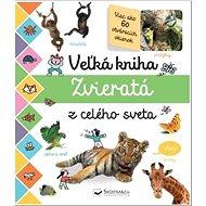 Veľká kniha Zvieratá z celého sveta - Kniha