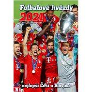 Fotbalové hvězdy 2021: + nejlepší Češi a Slováci - Kniha