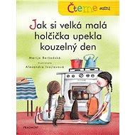 Jak si velká malá holčička upekla kouzelný den: Čteme sami - Kniha