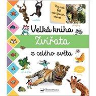 Velká kniha Zvířata z celého světa - Kniha