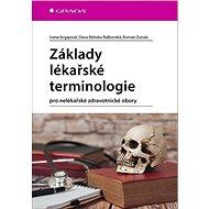 Základy lékařské terminologie: pro nelékařské zdravotnické obory - Kniha