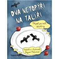 Dva netopýři na talíři: Případ pro malé detektivy - Kniha