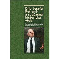 Dílo Josefa Petráně a současná historická věda: Pocta Jihočeské univerzity českému historikovi - Kniha