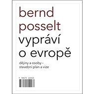 Bernd Posselt vypráví o Evropě: Dějiny a osoby – stavební plán a vize - Kniha