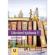 Literární výchova 1 učebnice: pro 6.ročník základních škol a víceletá gymnázia - Kniha