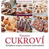 Vánoční cukroví: Pohádkové recepty z kuchařek našich babiček - Kniha