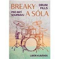Breaky a sóla: Pro bicí soupravu - Kniha