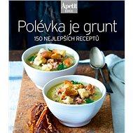 Polévka je grunt: 150 nejlepších receptů - Kniha