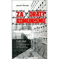 Za dráty komunismu: 5291 dnů na Borech, v Leopoldově, na Mírově, ve Valdicích - Kniha