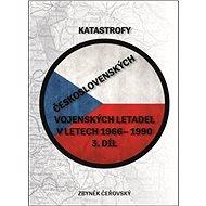 Katastrofy československých vojenských letadel: v letech 1966 - 1990 - Kniha