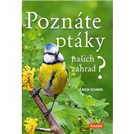 Poznáte ptáky našich zahrad?: Pozorujte a určujte celkem 100 druhů ptáků - Kniha